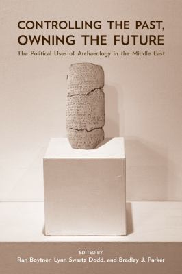 Controlling the Past, Owning the Future: The Political Uses of Archaeology in the Middle East 9780816527953