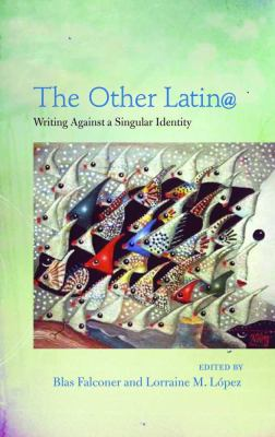 The Other Latin@: Writing Against a Singular Identity 9780816528677