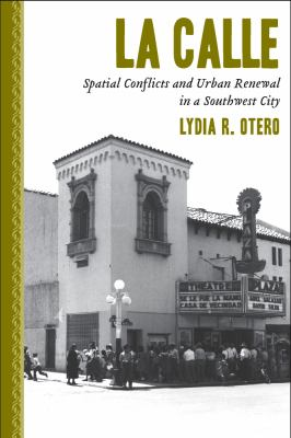 La Calle: Spatial Conflicts and Urban Renewal in a Southwest City 9780816528882