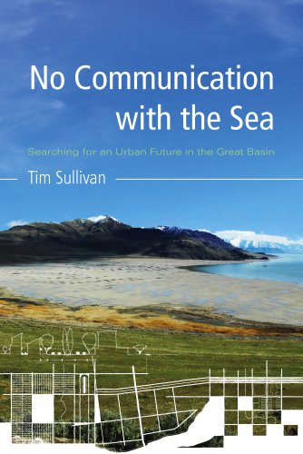 No Communication with the Sea: Searching for an Urban Future in the Great Basin 9780816528950