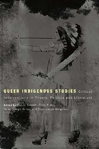 Queer Indigenous Studies: Critical Interventions in Theory, Politics, and Literature 9780816529070