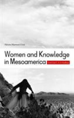 Women and Knowledge in Mesoamerica: From East L.A. to Anahuac 9780816529421