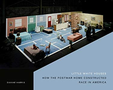 Little White Houses: How the Postwar Home Constructed Race in America 9780816654567