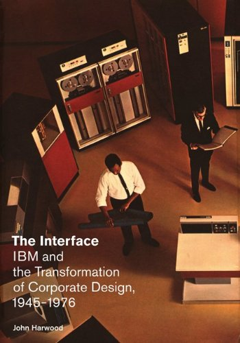 The Interface: IBM and the Transformation of Corporate Design, 1945-1976 9780816670390