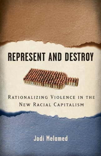 Represent and Destroy: Rationalizing Violence in the New Racial Capitalism 9780816674251