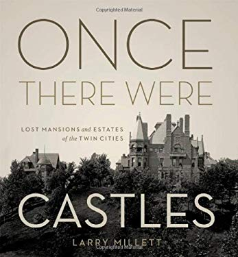 Once There Were Castles: Lost Mansions and Estates of the Twin Cities 9780816674305