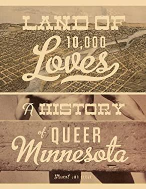 Land of 10,000 Loves: A History of Queer Minnesota 9780816676453