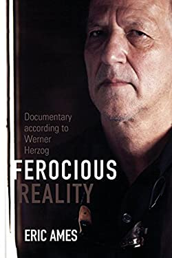 Ferocious Reality: Documentary According to Werner Herzog 9780816677641