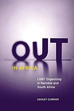 Out in Africa: Lgbt Organizing in Namibia and South Africa 9780816678013
