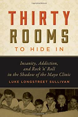 Thirty Rooms to Hide in: Insanity, Addiction, and Rock 'n' Roll in the Shadow of the Mayo Clinic 9780816679553