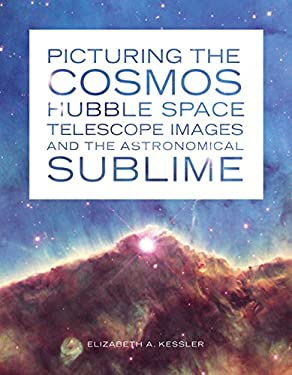 Picturing the Cosmos: Hubble Space Telescope Images and the Astronomical Sublime 9780816679577