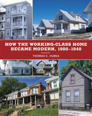 How the Working-Class Home Became Modern, 19001940 (Architecture, Landscape and Amer Culture)