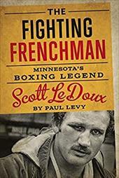 The Fighting Frenchman: Minnesotas Boxing Legend Scott LeDoux 23021001