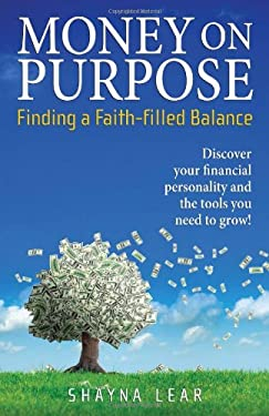Money on Purpose: Finding a Faith-Filled Balance 9780817017057