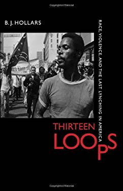 Thirteen Loops: Race, Violence, and the Last Lynching in America 9780817317539