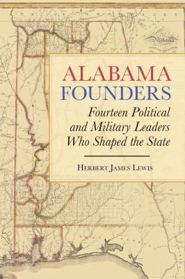 Alabama Founders: Fourteen Political and Military Leaders Who Shaped the State