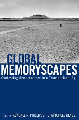 Global Memoryscapes: Contesting Remembrance in a Transnational Age 9780817356767