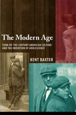The Modern Age: Turn-Of-The-Century American Culture and the Invention of Adolescence 9780817356989