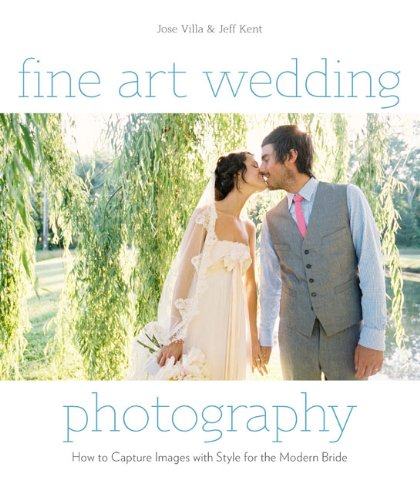 Fine Art Wedding Photography: How to Capture Images with Style for the Modern Bride 9780817400026