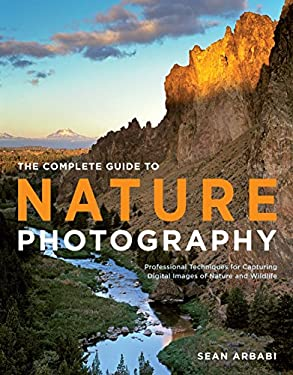 The Complete Guide to Nature Photography: Professional Techniques for Capturing Digital Images of Nature and Wildlife 9780817400101