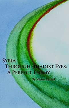 Syria Through Jihadist Eyes: A Perfect Enemy 9780817910754