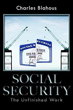 Social Security: The Unfinished Work 9780817911942