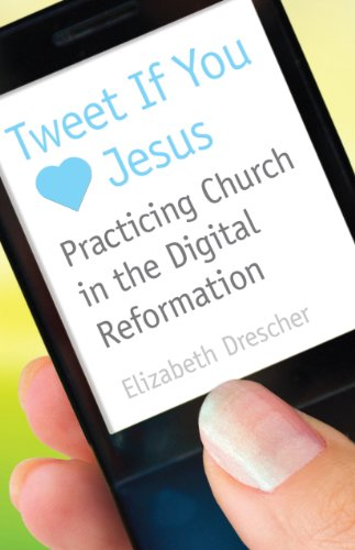 Tweet If You Love Jesus: Practicing Church in the Digital Reformation 9780819224231