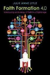 Faith Formation 4.0: Introducing an Ecology of Faith in a Digital Age 22407416