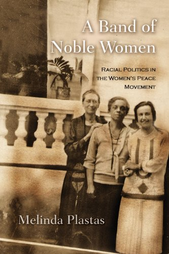 A Band of Noble Women: Racial Politics in the Women's Peace Movement 9780815632573