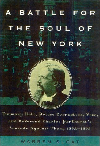 A Battle for the Soul of New York: Tammany Hall, Police Corruption, Vice and Reverend Charles Parkhurst's Crusade Againist Them,1892-1895 9780815412373