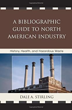 A Bibliographic Guide to North American Industry: History, Health, and Hazardous Waste 9780810867017