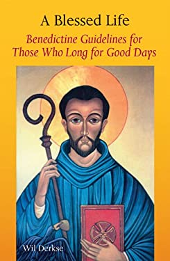 A Blessed Life: Benedictine Guidelines for Those Who Long for Good Days 9780814618639