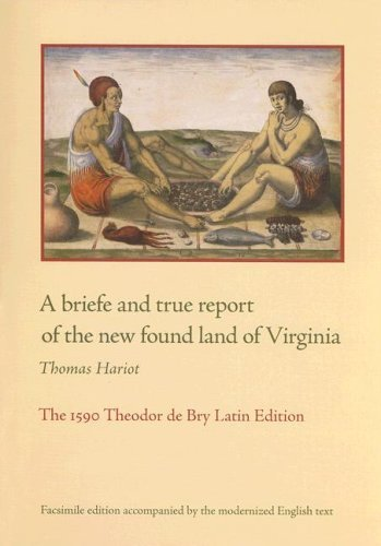 A Briefe and True Report of the New Found Land of Virginia: The 1590 Theodor de Bry Latin Edition 9780813926056