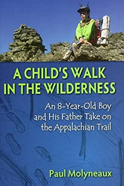 A Child's Walk in the Wilderness: An 8-Year-Old Boy and His Father Take on the Appalachian Trail 9780811711784