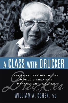 A Class with Drucker: The Lost Lessons of the World's Greatest Management Teacher 9780814414187