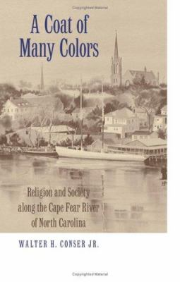 A Coat of Many Colors: Religion and Society Along the Cape Fear River of North Carolina 9780813124056