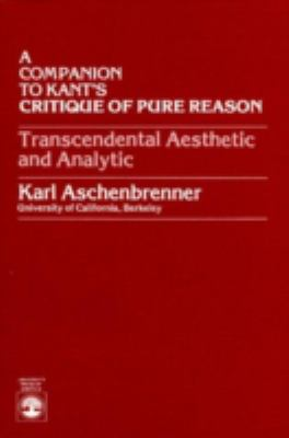 A Companion to Kant's Critique of Pure Reason: Transcendental Aesthetic and Analytic 9780819132307