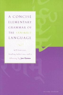 A Concise Elementary Grammar of the Sanskrit Language: With Exercises, Reading Selections, and a Glossary 9780817352615