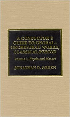 A Conductor's Guide to Choral-Orchestral Works, Classical Period: Haydn and Mozart 9780810842069