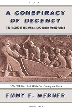A Conspiracy of Decency: The Rescue of the Danish Jews During World War II 9780813339061