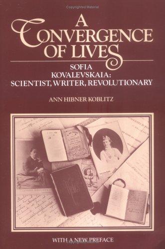 A Convergence of Lives: Sofia Kovalevskaia - Scientist, Writer, Revolutionary - Koblitz, Ann
