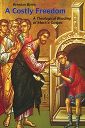 A Costly Freedom: A Theological Reading of Mark's Gospel