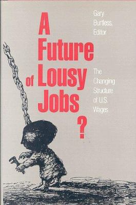 A Future of Lousy Jobs?: The Changing Structure of U.S. Wages 9780815711803