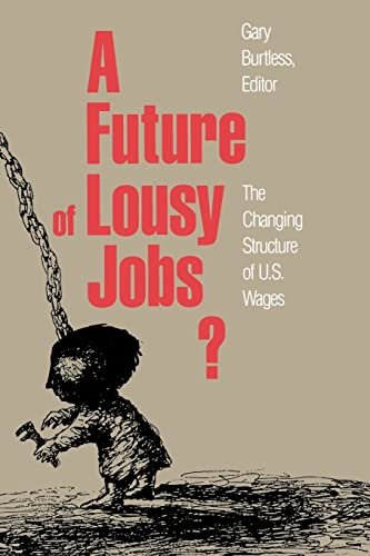 A Future of Lousy Jobs?: The Changing Structure of U.S. Wages 9780815711797