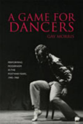 A Game for Dancers: Performing Modernism in the Postwar Years, 1945-1960 9780819568052