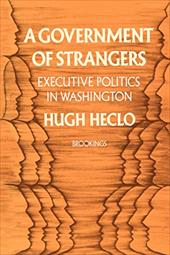 A Government of Strangers: Executive Politics in Washington - Heclo, Hugh / Steiner, Gilbert Y.