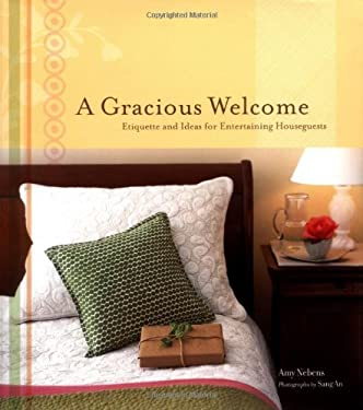 A Gracious Welcome: Etiquette and Ideas for Entertaining Houseguests 9780811840835