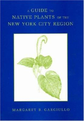 A Guide to Native Plants of the New York City Region 9780813540429