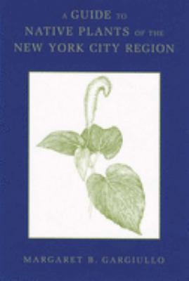 A Guide to Native Plants of the New York City Region 9780813547770