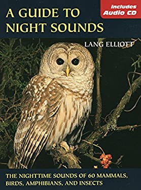 A Guide to Night Sounds: The Nighttime Sounds of 60 Mammals, Birds, Amphibians, and Insects 9780811731645